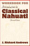 Workbook for Introduction to Classical Nahuatl, Andrews, J. Richard, 0806134534