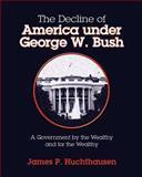 The Decline of America under George W. Bush, James Huchthausen and James Huchthausen, 1463574533