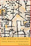 The African Diaspora : Slavery, Modernity and Globalization, Falola, Toyin, 158046453X