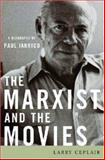 The Marxist and the Movies : A Biography of Paul Jarrico, Ceplair, Larry, 0813124530
