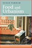 Food and Urbanism : The Convivial City and a Sustainable Future, Parham, Susan, 0857854534