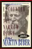 Encounter on the Narrow Ridge : A Life of Martin Buber, Friedman, Maurice, 1557784531