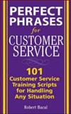 Perfect Phrases for Customer Service : Hundreds of Tools, Techniques, and Scripts for Handling Any Situation, Bacal, Robert, 007144453X