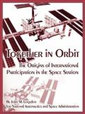 Together in Orbit : The Origins of International Participation in the Space Station, National Aeronautics and Space Administration and Logsdon, John M., 1410224538