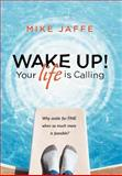 Wake up! Your Life Is Calling, Mike Jaffe, 146706453X