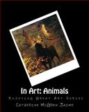 In Art: Animals, Catherine Jaime, 149592453X