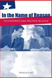 In the Name of Reason : Technocrats and Politics in Chile, Silva, Patricio, 027103453X