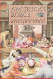 America's Rome Vol. 2 : Catholic and Contemporary Rome, Vance, William, 0300044534