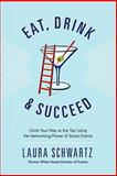 Eat, Drink and Succeed! : Climb Your Way to the Top Using the Networking Power of Social Events, Eat, 0615344534