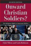 Onward Christian Soldiers? : The Religious Right in American Politics, Wilcox, Clyde and Robinson, Carin, 0813344530