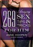 269 Amazing Sex Tips and Tricks for Him, Anne Hooper and Phillip Hodson, 1402224532