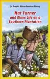 Nat Turner and Slave Life on a Southern Plantation, Katie Kelley Schmid, 1477714537