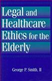 Legal and Healthcare Ethics for the Elderly, Smith, George P., II, 1560324538