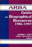 ARBA Guide to Biographical Resources, 1986-1997, Robert L. Wick and Terry Ann Mood, 1563084538