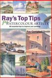 Ray's Top Tips for Watercolour Artists, Ray Campbell Smith, 184448453X