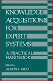 Knowledge Acquisition for Expert Systems : A Practical Handbook, Kidd, A., 0306424541