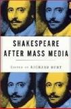 Shakespeare after Mass Media, Burt, Richard, 0312294549