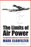 The Limits of Air Power, Mark Clodfelter, 0803264542