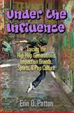 Under the Influence : Tracing the Hip-Hop Generation's Impact on Brands, Sports, and Pop Culture, Patton, Erin O., 0980174546