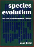 Species Evolution : The Role of Chromosome Change, King, Max, 0521484545