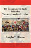 101 Lesser Known Facts about the Attack on Pearl Harbor, Douglas Shinsato, 0984674543