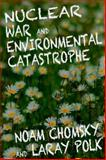 Nuclear War and Environmental Catastrophe, Noam Chomksy and Laray Polk, 1609804546