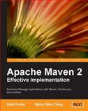 Apache Maven 2 Effective Implementation : Build and Manage Applications with Maven, Continuum, and Archiva, Porter, Brett and Odea Ching, Maria, 1847194540