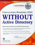 Configuring Windows 2000 Without Active Directory, Bailey, Carol and Shinder, Thomas W., 1928994547