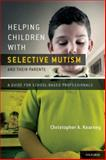 Helping Children with Selective Mutism and Their Parents : A Guide for School-Based Professionals, Kearney, Christopher A., 0195394542