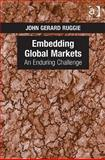 Embedding Global Markets : An Enduring Challenge, Ruggie, John Gerard, 0754674541