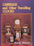 Carriage and Other Traveling Clocks, Derek Roberts, 0887404545