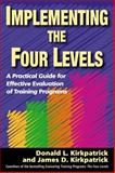 Implementing the Four Levels, Donald L. Kirkpatrick and James D. Kirkpatrick, 1576754545