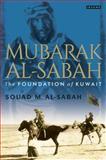 Mubarak Al-Sabah : The Foundation of Kuwait, Al-Sabah, Souad, 1780764545