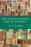The International Law of Property, Sprankling, John G., 0199654549
