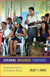 Governing Indigenous Territories : Enacting Sovereignty in the Ecuadorian Amazon, Erazo, Juliet S., 0822354543