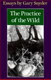 The Practice of the Wild, Gary Snyder, 0865474540