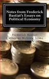 Notes from Frederick Bastiat's Essays on Political Economy, Frederick Bastiat, 1484984544