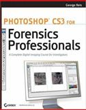Photoshop CS3 for Forensics Professionals : A Complete Digital Imaging Course for Investigators, Reis, George, 0470114541