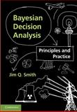 Bayesian Decision Analysis : Principles and Practice, Smith, Jim Q., 0521764548