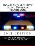Homeland Security Legal Division Handbook, Federal Law Enforcement Training Center, Justice Treasury Working Group Staff, 1477424547