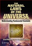 The Natural Laws of the Universe : Understanding Fundamental Constants, Uzan, Jean-Philippe and Leclercq, Bénédicte, 0387734546