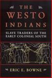 The Westo Indians : Slave Traders of the Early Colonial South, Bowne, Eric E., 0817314547