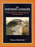 The Northern Goshawk, Ecology, Behavior, and Management in North America, Thomas Bosakowski, 0888394543