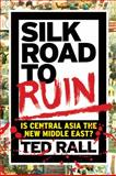 Silk Road to Ruin, Ted Rall, 1561634549