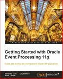 Getting Started with Oracle Event Processing 11g, Eric Rochester and Robin J. Smith, 1849684545