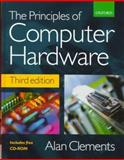 The Principles of Computer Hardware, Clements, Alan, 0198564546