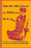 Take Her She's Yours, or Divorce Do Us Part, Georges Feydeau, 1557834547