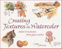 Creating Textures in Watercolor, Cathy Johnson, 1581804547