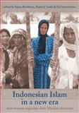 Indonesian Islam in a New Era : How Women Negotiate Their Muslim Identities, , 1876924543