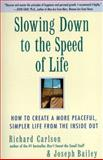 Slowing Down to the Speed of Life, Richard Carlson and Joseph Bailey, 0062514547